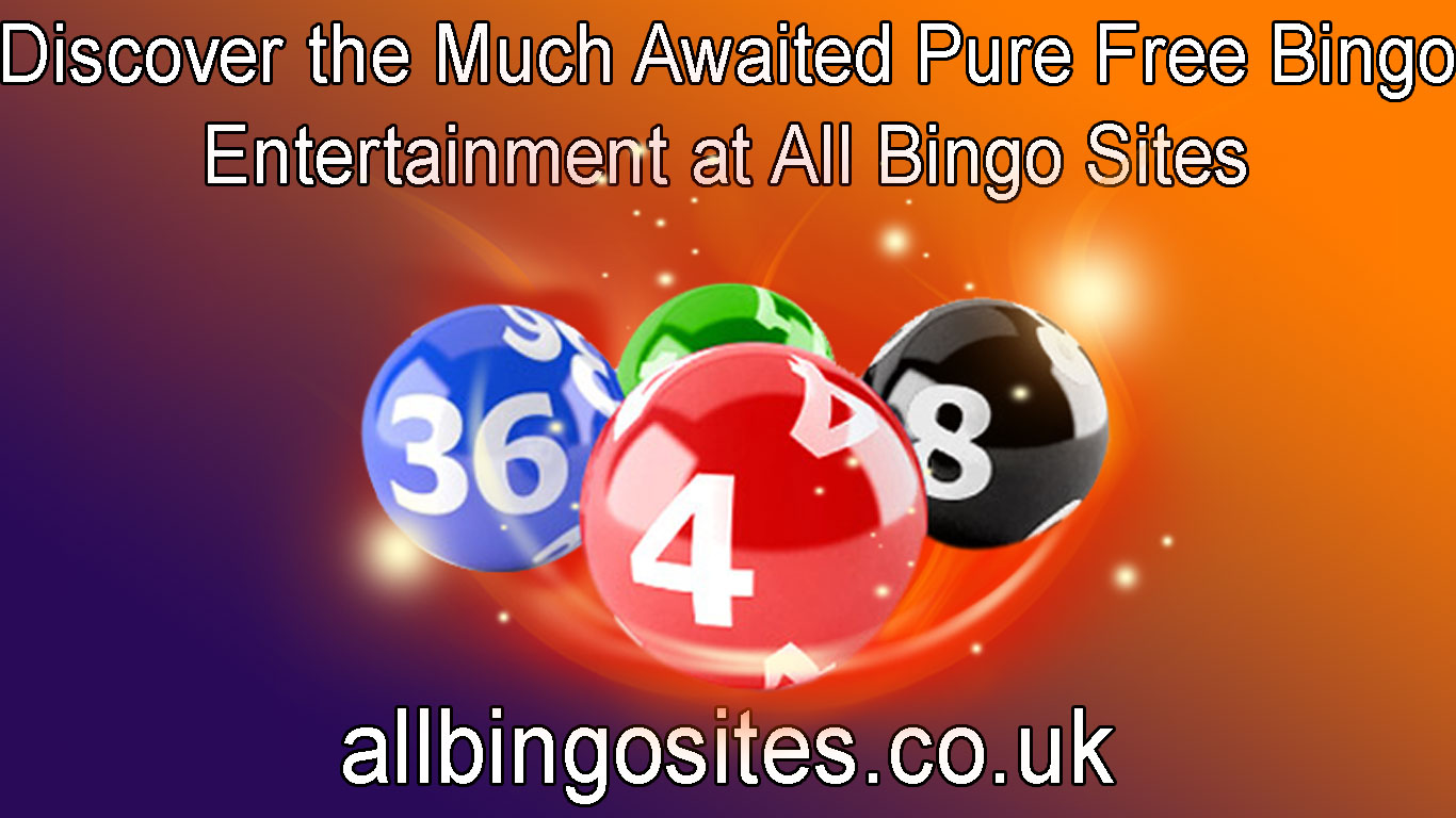 Discover the Much Awaited Pure Free Bingo Entertainment at all bingo sites