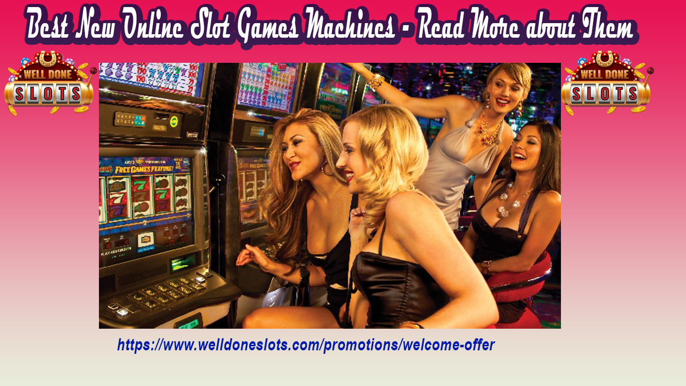 Best New Online Slot Games Machines – Read More about Them