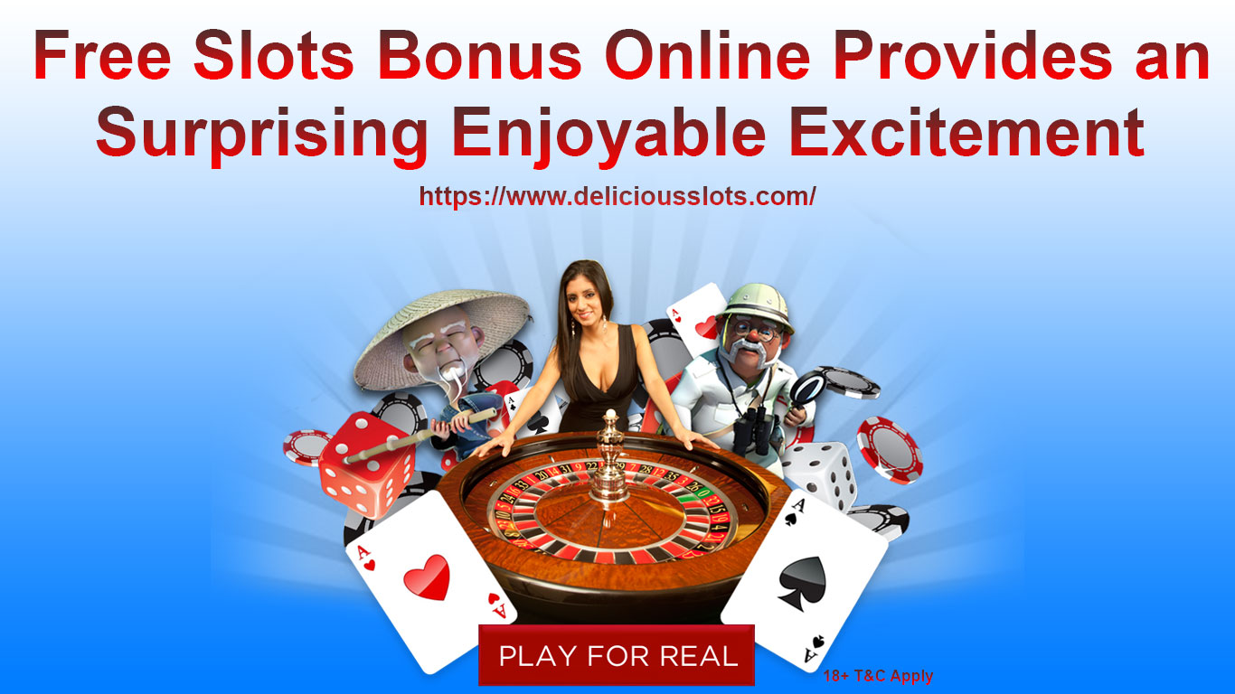 Free Slots Bonus Online Provides an Surprising Enjoyable Excitement