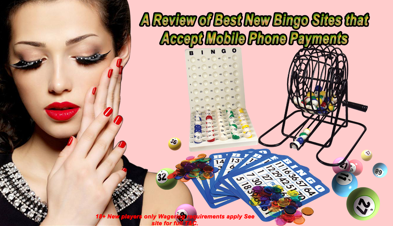 A Review of Best New Bingo Sites that Accept Mobile Phone Payments