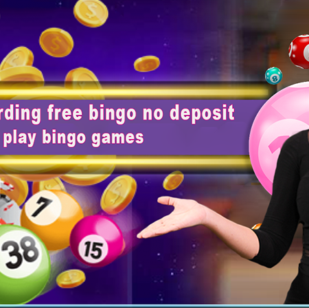 Know regarding free bingo no deposit play bingo games